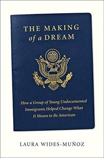 The Making of a Dream: How a Group of Undocumented Immigrants Helped Change What It Means to Be American