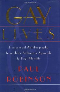Gay Lives: Homosexual Autobiography from John Addington Symonds to Paul Monette