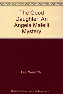 The Good Daughter: An Angela Matelli Mystery