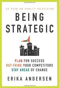Being Strategic: Plan for Success; Out-Think Your Competitors; Stay Ahead of the Game