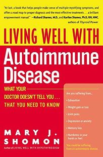 LIVING WELL WITH AUTOIMMUNE DISEASE: What Your Doctor Doesnt Tell You That You Need to Know