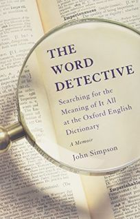 The Word Detective: Searching for the Meaning of It All at the Oxford English Dictionary; A Memoir