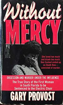 Without Mercy: Obsession and Murder Under the Influence: Without Mercy: Obsession and Murder Under the Influence