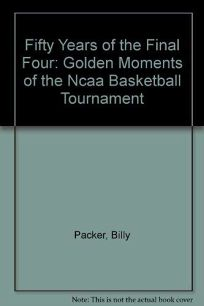 Fifty Years of the Final Four: Golden Moments of the NCAA Basketball Tournament