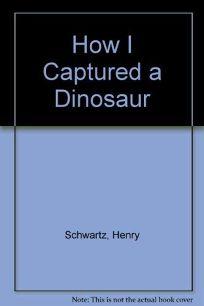 How I Captured a Dinosaur