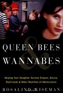QUEEN BEES & WANNABES: Helping Your Daughter Survive Cliques