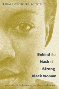 Behind the Mask of the Strong Black Woman: Voice & the Embodiment of a Costly Performance