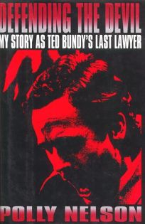 Defending the Devil: My Story as Ted Bundys Last Lawyer