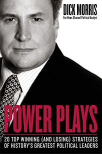 POWER PLAYS: 20 Top Winning and Losing Strategies of Historys Greatest Political Leaders