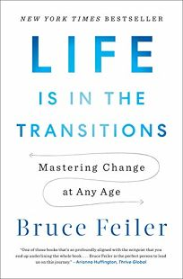 Life Is in the Transitions: Mastering Change in a Nonlinear Age