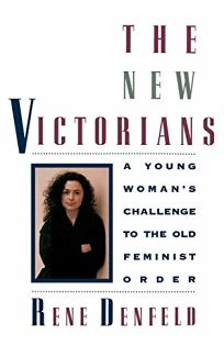 The New Victorians: A Young Womans Challenge to the Old Feminist Order