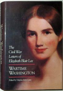 Wartime Washington: The Civil War Letters of Elizabeth Blair Lee