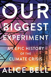 Our Biggest Experiment: An Epic History of the Climate Crisis