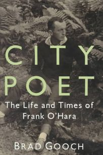 City Poet: The Life and Times of Frank OHara
