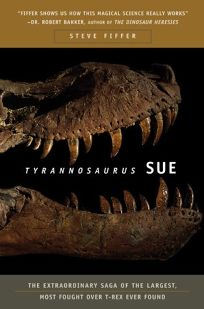 Tyrannosaurus Sue: The Extraordinary Saga of the Largest