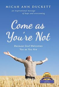 Come as Youre Not: Because God Welcomes You as You Are