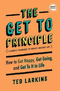 The Get-To Principle: A Simple Technique to Create Instant Joy