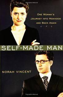 Self-Made Man: One Womans Journey into Manhood and Back Again
