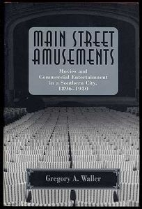 Main Street Amusements: Movies and Commercial Entertainment in a Southern City