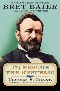 To Rescue the Republic: Ulysses S. Grant