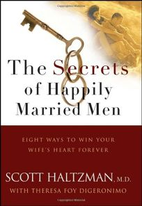 The Secrets of Happily Married Men: Eight Ways to Win Your Wifes Heart Forever