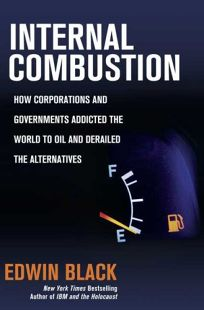 Internal Combustion: How Corporations and Government Addicted the World to Oil and Derailed the Alternatives