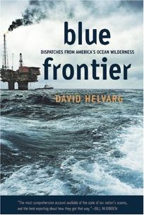 Blue Frontier: Dispatches from Americas Ocean Wilderness