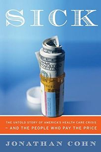 Sick: The Untold Story of Americas Health Care Crisis and the People Who Pay the Price