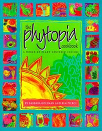 The Phytopia Cookbook: A World of Plant-Centered Cuisine