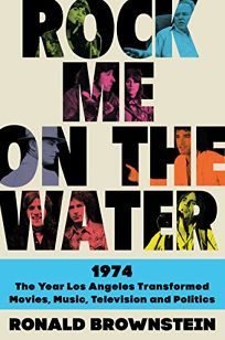 Rock Me on the Water: 1974—The Year Los Angeles Transformed Movies
