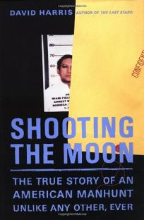 SHOOTING THE MOON: The True Story of an American Manhunt Unlike Any Other