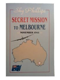 Secret Mission to Melbourne: November 1941