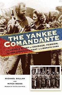 The Yankee Comandante: The Untold Story of Courage