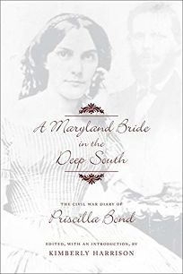 A Maryland Bride in the Deep South: The Civil War Diary of Priscilla Bond