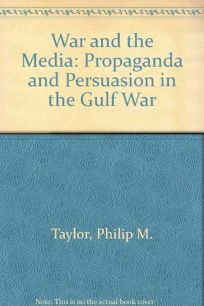 War and the Media: Propaganda and Persuasion in the Gulf War
