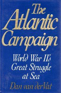 The Atlantic Campaign: World War IIs Great Struggle at Sea