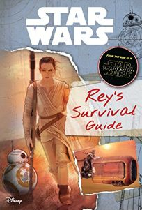 Star Wars: The Force Awakens: Reys Survival Guide