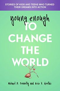 Young Enough to Change the World: Stories of Kids and Teens Who Turned Their Dreams into Actions