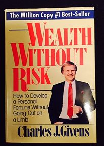 Wealth Without Risk: How to Develop a Personal Fortune Without Going Out on a Limb