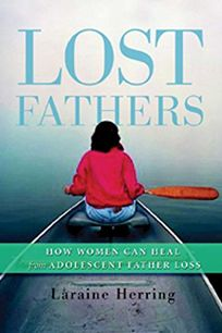 LOST FATHERS: How Women Can Heal from Adolescent Father Loss