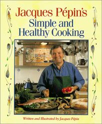 Jacques Pepins Simple and Healthy Cooking