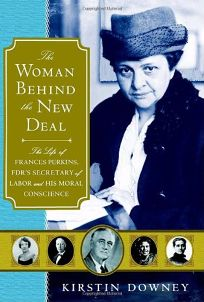 The Woman Behind the New Deal: The Life of Frances Perkins
