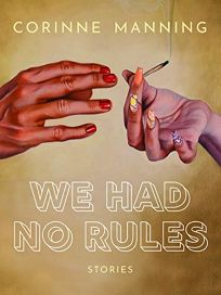 We Had No Rules: Stories