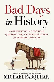 Bad Days in History: A Gleefully Grim Chronicle of Misfortune