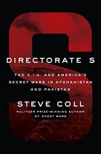 Directorate S: The C.I.A. and America's Secret Wars in Afghanistan