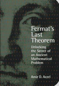 Fermats Last Theorem: Unlocking the Secret of an Ancient Mathematical Problem