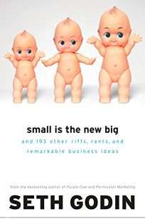 Small Is the New Big: And 183 Other Riffs