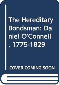 The Hereditary Bondsman: Daniel OConnell