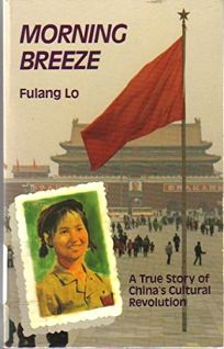 Morning Breeze: A True Story of Chinas Cultural Revolution = Fu Lang
