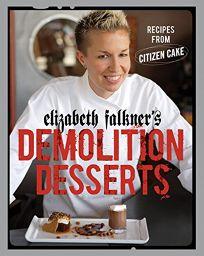 Elizabeth Falkners Demolition Desserts: Recipes from Citizen Cake
